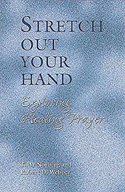 Stretch Out Your Hand: Exploring Healing Prayer 9780835808729