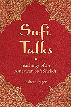 Sufi Talks: Teachings of an American Sufi Sheikh 9780835608930