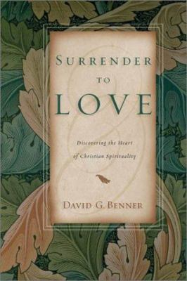 Surrender to Love: Discovering the Heart of Christian Spirituality 9780830823024