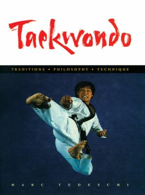 Taekwondo: Traditions, Philosophy, Technique: Traditions, Philosophy, Technique 9780834805156