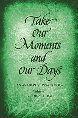 Take Our Moments and Our Days: An Anabaptist Prayer Book: Ordinary Time 9780836193749