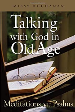 Talking with God in Old Age: Meditations and Psalms 9780835810166