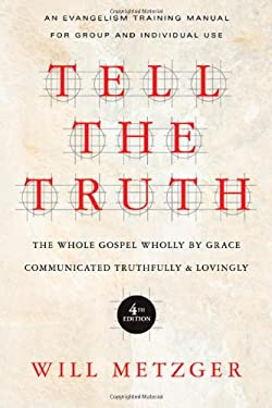 Tell the Truth: The Whole Gospel Wholly by Grace Communicated Truthfully & Lovingly 9780830837830