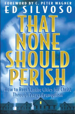 That None Should Perish: How to Reach Entire Cities for Christ Through Prayer Evangelism 9780830716906