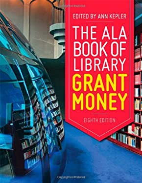 The ALA Book of Library Grant Money, Eighth Edition 9780838910580