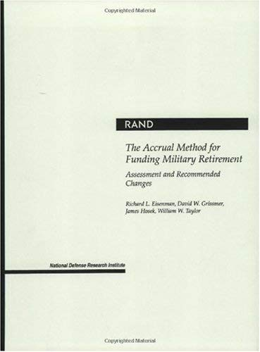 The Accrual Method for Funding Military Retirement: Assessment and Recommended Changes (2001) 9780833027078