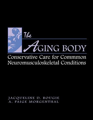 The Aging Body: Conservative Management of Common Neuromusculoskeletal Conditions 9780838503317