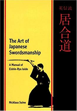 The Art of Japanese Swordsmanship the Art of Japanese Swordsmanship: A Manual of Eishin-Ryu Iaido a Manual of Eishin-Ryu Iaido 9780834803008