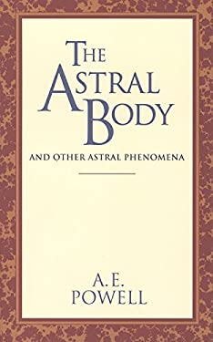 The Astral Body: And Other Astral Phenomena 9780835604383