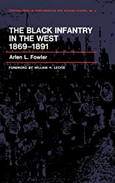 The Black Infantry in the West, 1869-1891. 9780837133133