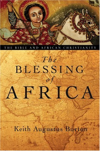 The Blessing of Africa: The Bible and African Christianity 9780830827626