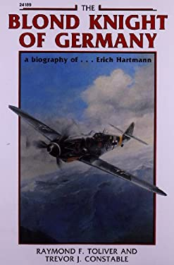 The Blond Knight of Germany: A Biography Of...Erich Hartmann