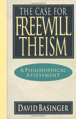 The Case for Freewill Theism: A Philosophical Assessment 9780830818761