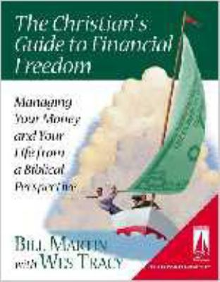 The Christian's Guide to Financial Freedom: Managing Your Money and Your Life from a Biblical Perspective