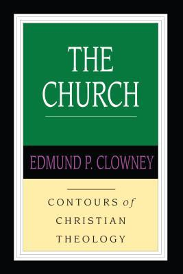 The Church: Sacraments, Worship, Ministry, Mission 9780830815340