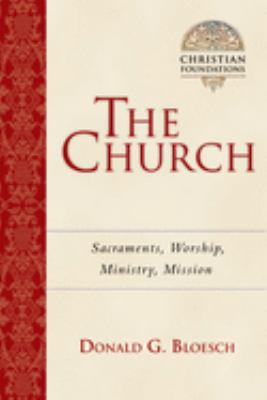 The Church: Sacraments, Worship, Ministry, Mission 9780830827565