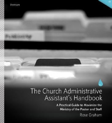 The Church Administrative Assistant's Handbook: A Practical Guide to Maximize the Ministry of the Pastor and Staff [With CDROM] 9780834123342