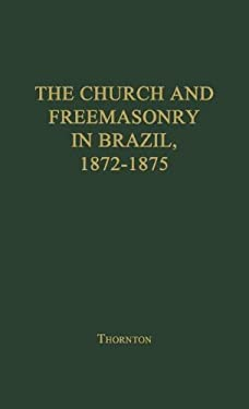 The Church and Freemasonry in Brazil, 1872-1875: A Study in Regalism 9780837168166