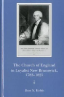 The Church of England in Loyalist New Brunswick, 1783-1825 9780838640340