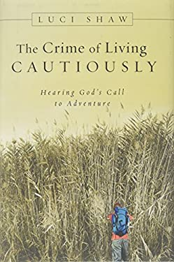 The Crime of Living Cautiously: Hearing God's Call to Adventure 9780830832804