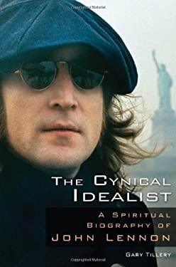 The Cynical Idealist: A Spiritual Biography of John Lennon 9780835608756