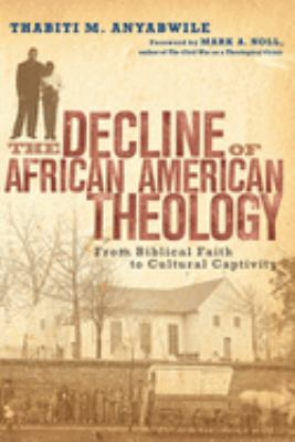 The Decline of African American Theology: From Biblical Faith to Cultural Captivity 9780830828272