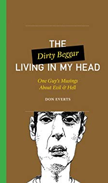 The Dirty Beggar Living in My Head: One Guy's Musings about Evil & Hell 9780830836130