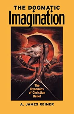 The Dogmatic Imagination: The Dynamics of Christian Belief 9780836192469