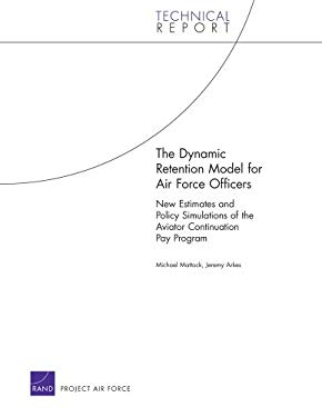 The Dynamic Retention Model for Air Force Officers: New Estimates and Policy Simulations of the Aviator Continuation Pay Program 9780833041586