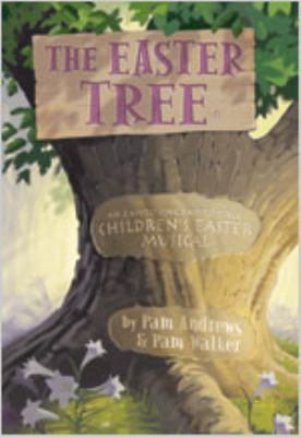 The Easter Tree: An Easy-To-Sing, Easy-To-Stage Children's Easter Musical 9780834175389