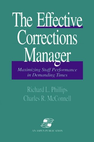 The Effective Corrections Manager: Maximizing Staff Performance in Demanding Times 9780834208124