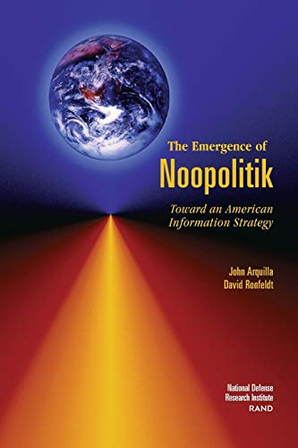 The Emergence of Noopolitik: Toward an American Information Strategy (1999) 9780833026989