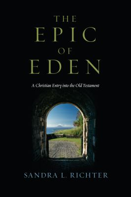 The Epic of Eden: A Christian Entry Into the Old Testament 9780830825776