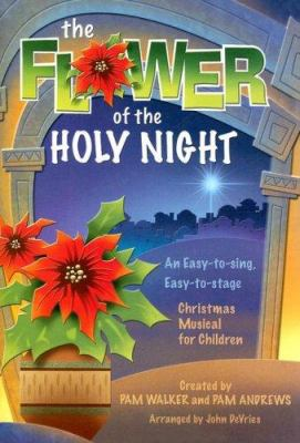 The Flower of the Holy Night: An Easy-To-Sing, Easy-To-Stage Christmas Musical for Children 9780834174832