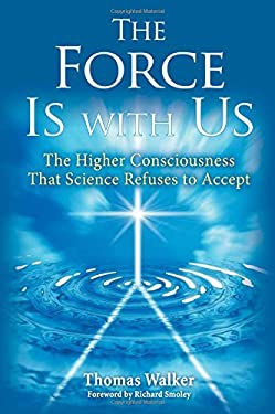 The Force Is with Us: The Higher Consciousness That Science Refuses to Accept 9780835608671