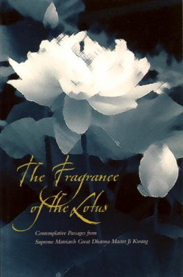The Fragrance of the Lotus: Comtemplative Passages from Supreme Matriarch Great Dharma Master Ji Kwang 9780834805521