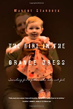 The Girl in the Orange Dress: Searching for a Father Who Does Not Fail 9780830836277