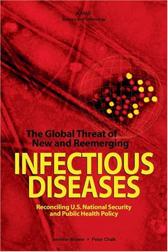 The Global Threat of New and Reemerging Infectious Diseases: Reconciling U.S. National Security and Public Health Policy 9780833032935