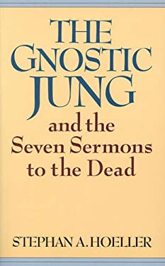 The Gnostic Jung and the Seven Sermons to the Dead 9780835605687