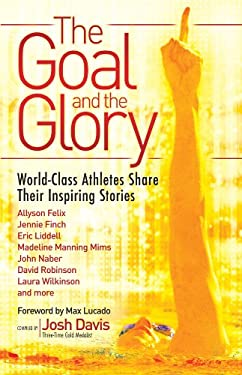 The Goal and the Glory: Christian Athletes Share Their Inspiring Stories 9780830746002