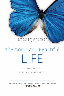 The Good and Beautiful Life: Putting on the Character of Christ 9780830835324