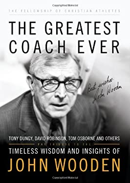 The Greatest Coach Ever: Timeless Wisdom and Insights of John Wooden 9780830755400