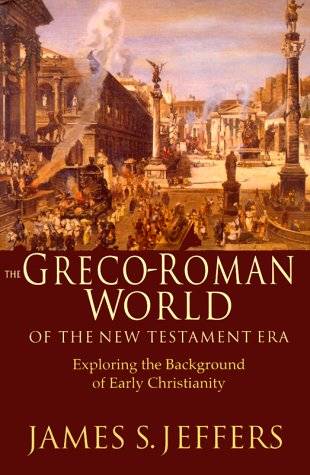 The Greco-Roman World of the New Testament Era: Exploring the Background & Early Christianity 9780830815890