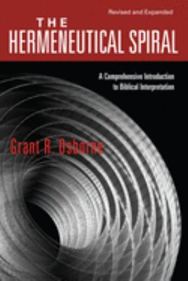 The Hermeneutical Spiral: A Comprehensive Introduction to Biblical Interpretation 9780830828265