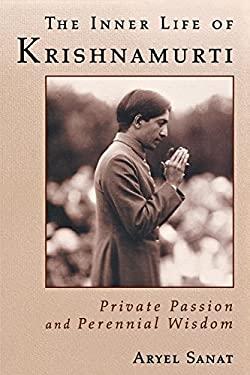The Inner Life of Krishnamurti: Private Passion and Perennial Wisdom 9780835607810