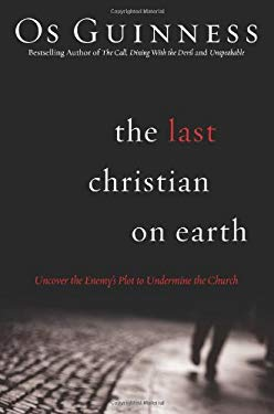 The Last Christian on Earth: Uncover the Enemy's Plot to Undermine the Church 9780830751259