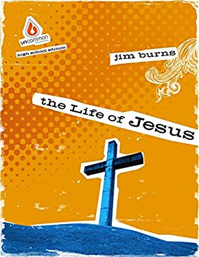 The Life of Jesus: Uncommon High School Group Study 9780830747269