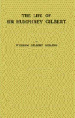 The Life of Sir Humphrey Gilbert: England's First Empire Builder 9780837142272