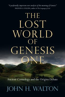 The Lost World of Genesis One: Ancient Cosmology and the Origins Debate 9780830837045