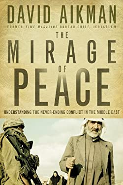 The Mirage of Peace: Understanding the Never-Ending Conflict in the Middle East 9780830746057